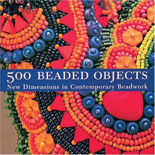 Download 500 Beaded Objects: New Dimensions in Contemporary Beadwork pdf epub