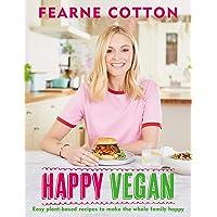 Happy Vegan: Easy plant-based recipes to make the whole family happy