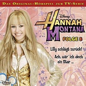 Lilly schlägt zurück! / Ach, wär' ich doch ein Star (Hannah Montana 8) Hörspiel