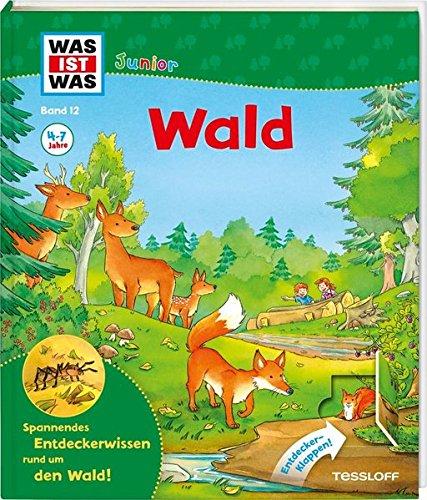 WAS IST WAS Junior Band 12. Wald: Welche Bäume wachsen im Wald? Wer räumt den Wald auf? (WAS IST WAS Junior Sachbuch, Band 12)