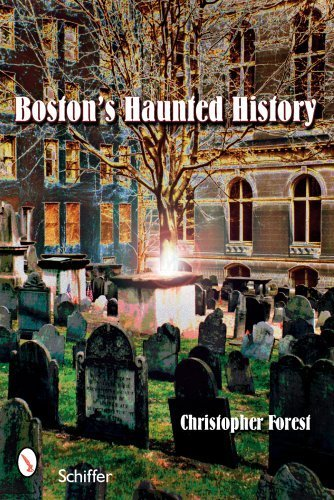 Boston's Haunted History: Exploring the Ghosts and Graves of Beantown by Christopher Forest (2008-01-01)