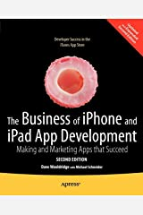 The Business of iPhone and iPad App Development: Making and Marketing Apps that Succeed Paperback