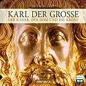 Karl der Große: Der Kaiser, der Dom und die Krone Hörbuch von Iris Wiegandt Gesprochen von: Jaqueline Kornmüller, Rudolf Debiel
