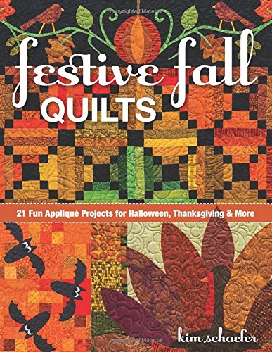 Festive Fall Quilts: 21 Fun Appliqué Projects for Halloween, Thanksgiving & (Halloween Festive)