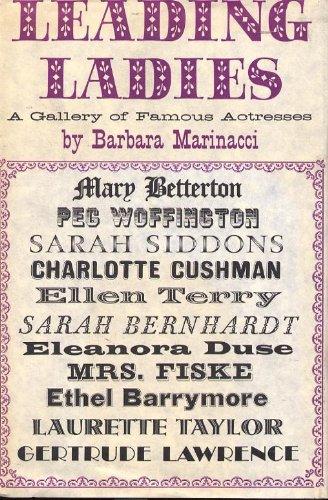 Leading Ladies : A Gallery of Famous Actresses : Mary Betterton, Peg Woffington, Sarah Siddons, Charlotte Cushman, Ellen Terry, Sarah Bernhardt, Eleanora Duse, Fiske, Ethel Barrymore, Laurette Taylor, Gertrude Lawrence