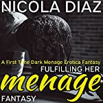 Fulfilling Her Fantasy Menage: A First Time Dark Menage Erotica Fantasy | Nicola Diaz
