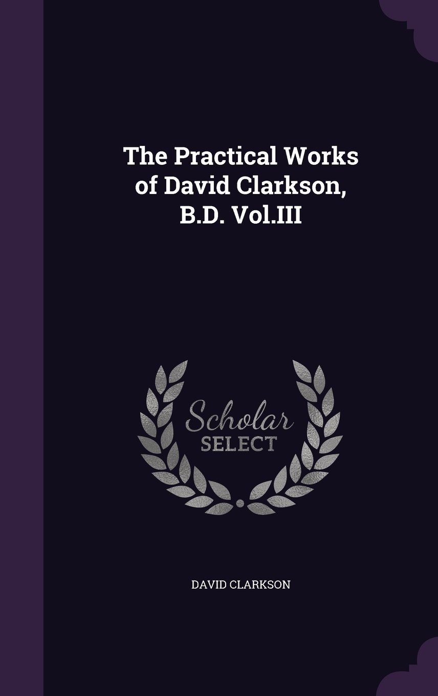 Download The Practical Works of David Clarkson, B.D. Vol.III PDF