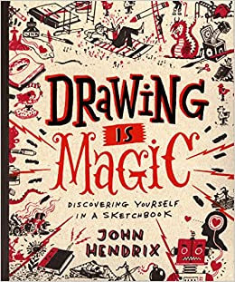 Drawing Is Magic Discovering Yourself In A Sketchbook John