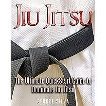 Jiu-Jitsu: The Ultimate Quick Start Guide To Dominate Jiu-Jitsu (Jiu Jitsu, Self Defense, Martial Arts)