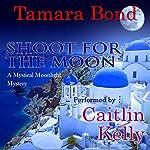 Shoot for the Moon: Mystical Moonlight Mysteries, Book 2   Tamara Bond