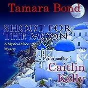 Shoot for the Moon: Mystical Moonlight Mysteries, Book 2 | Tamara Bond