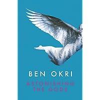 Okri, B: Astonishing the Gods