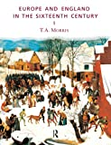 Europe and England in the Sixteenth Century, Morris, T. A., 0415150418