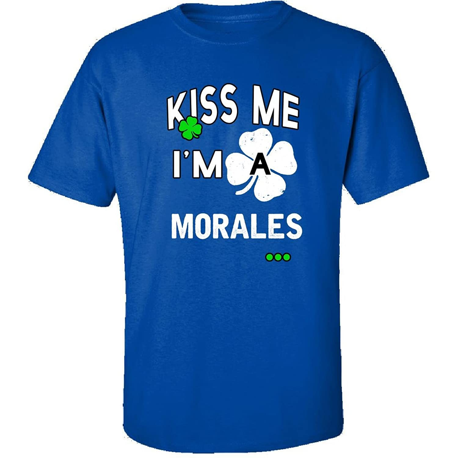 Funny St Patricks Day Irish Kiss Me Im A Morales - Adult Shirt