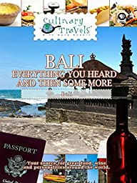 Culinary Travels - Bali - Everything You Heard and Then Some More