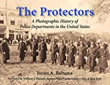 img - for The Protectors: A Photographic History of Police Departments in the United States book / textbook / text book