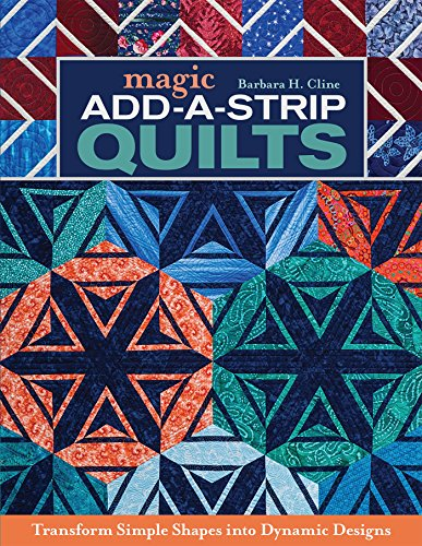 - Magic Add-a-Strip Quilts: Transform Simple Shapes into Dynamic Designs