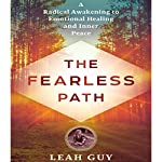 The Fearless Path: A Radical Awakening to Emotional Healing and Inner Peace | Leah Guy