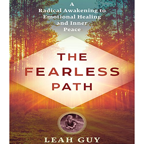 The Fearless Path: A Radical Awakening to Emotional Healing and Inner Peace ()