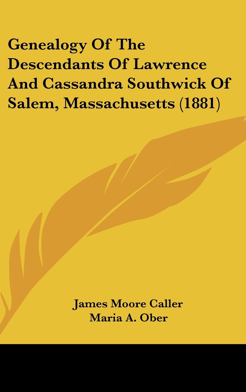 Download Genealogy Of The Descendants Of Lawrence And Cassandra Southwick Of Salem, Massachusetts (1881) ebook