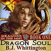 Dragon Soul: Dragons in the Mist, Book 1 | B.J. Whittington