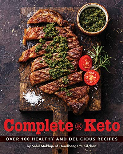Complete Keto: Over 200 Healthy and Delicious Recipes by Sahiil Makhija
