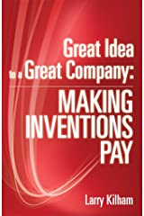 Great Idea to a Great Company: Making Inventions Pay Kindle Edition