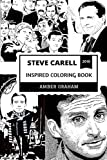 Steve Carell Inspired Coloring Book: The Office Star and Legendary Comedian, Anchorman Prodigy and America s Funniest Man Inspired Adult Coloring Book (Steve Carell Coloring Book)