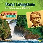 David Livingstone - Das Geheimnis der Nilquellen (Abenteuer & Wissen)   Maja Nielsen