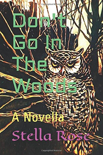 Don't Go In The Woods: A Novella
