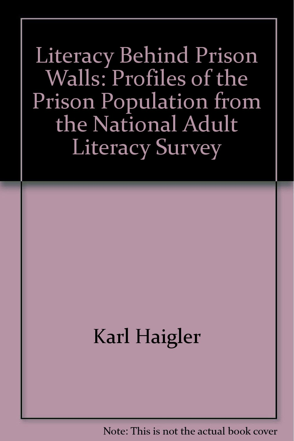 Literacy behind prison walls: Profiles of the prison population from the National  Adult Literacy Survey Paperback – 1994