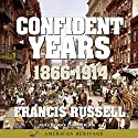 American Heritage History of the Confident Years: 1866-1914 Audiobook by Francis Russell Narrated by Mike Chamberlain