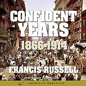 American Heritage History of the Confident Years: 1866-1914 Audiobook