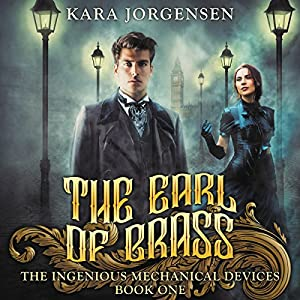 The Earl of Brass: Book One of the Ingenious Mechanical Devices Audiobook