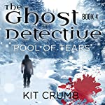 Pool of Tears: The Ghost Detective, Book IV   Kit Crumb