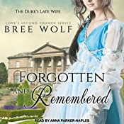 Forgotten & Remembered: The Duke's Late Wife: Love's Second Chance, Book 1   Bree Wolf