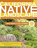 : The California Native Landscape: The Homeowner's Design Guide to Restoring Its Beauty and Balance