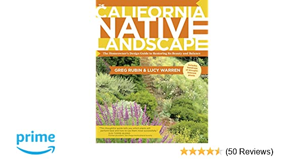 The California Native Landscape: The Homeowner's Design Guide to Restoring  Its Beauty and Balance: Greg Rubin, Lucy Warren: 9781604692327: Amazon.com:  Books - The California Native Landscape: The Homeowner's Design Guide To