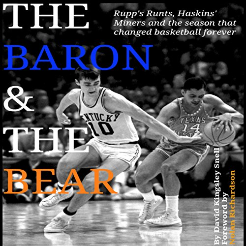The Baron and the Bear: Rupp's Runts, Haskins's Miners, and the Season That Changed Basketball Forever by Kingsley Enterprises