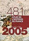 Atlas de l'Histoire de France (481-2005) par Boissière