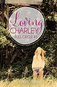 Loving Charley (Full Circle Book 3) by [Peeler, Casey]