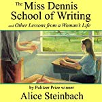 The Miss Dennis School of Writing: And Other Lessons from a Woman's Life | Alice Steinbach