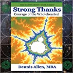 Strong Thanks: Courage of the Wholehearted | Dennis Allen MBA