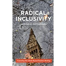 Radical Inclusivity: Expanding Our Minds Beyond Dualistic Thinking (Philosophy Is Not A Luxury Book Series 1)
