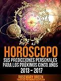 Horóscopo: (Spanish) Sus Predicciones Personales Para Los Próximos Cinco Años – 2017 (Buscando el amor en su Astrología Signo) (Spanish Edition)