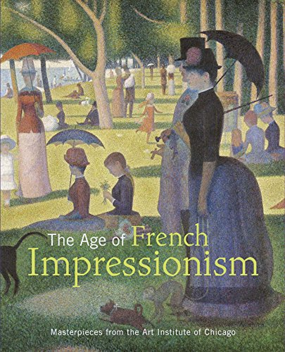 The Age of French Impressionism: Masterpieces from the Art Institute of (French Art Masterpiece)
