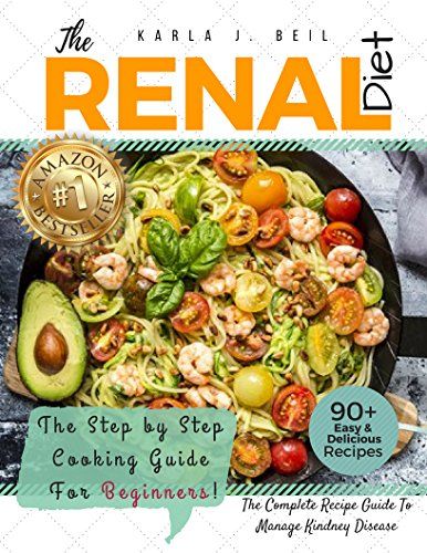 Renal Diet Cookbook: The Ultimate Step-By-Step Recipe Guide With 7 Day Meal Plan To Improve Kidney Function Fast With Low Sodium, Low Potassium Recipes - Manage Kidney Disease And Avoiding Dialysis by Karla Beil