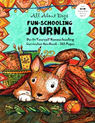 All About Dogs - Fun-Schooling Journal: Do-It-Yourself Homeschooling Curriculum Handbook - 365 Pages - Ages 7+