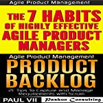 Agile Product Management (Box Set): Product Backlog 21 Tips & The 7 Habits of Highly Effective Agile Product Managers | Paul VII