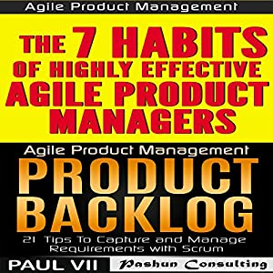 Agile Product Management (Box Set): Product Backlog 21 Tips & The 7 Habits of Highly Effective Agile Product Managers Audiobook
